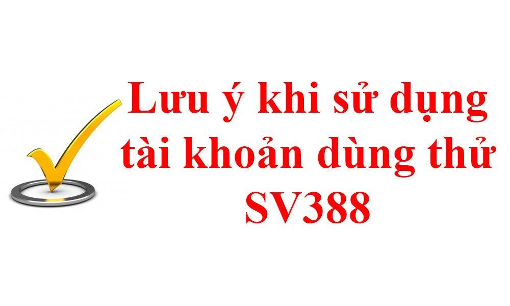 Lưu ý khi sử dụng tài khoản dùng thử SV388