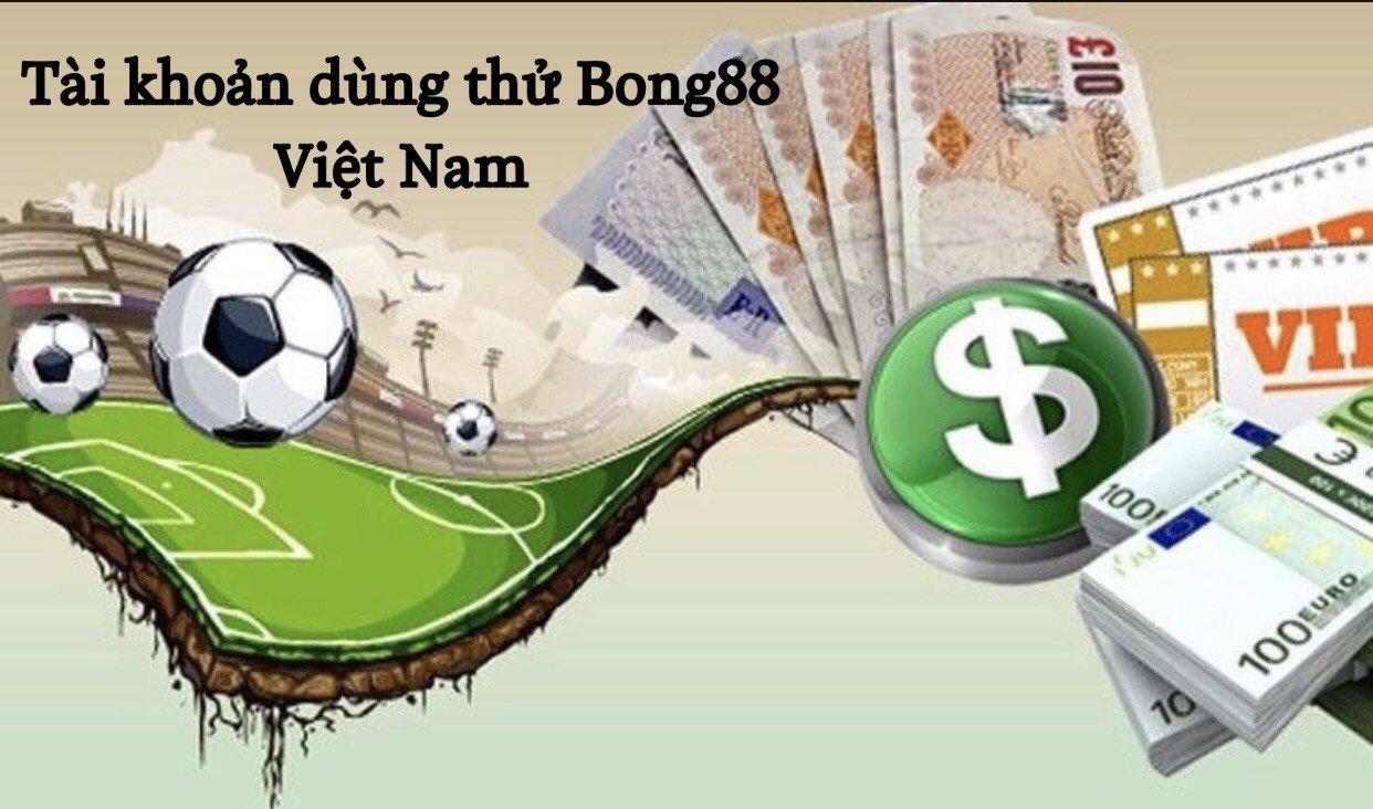 Tài khoản dùng thử Bong88 Việt Nam