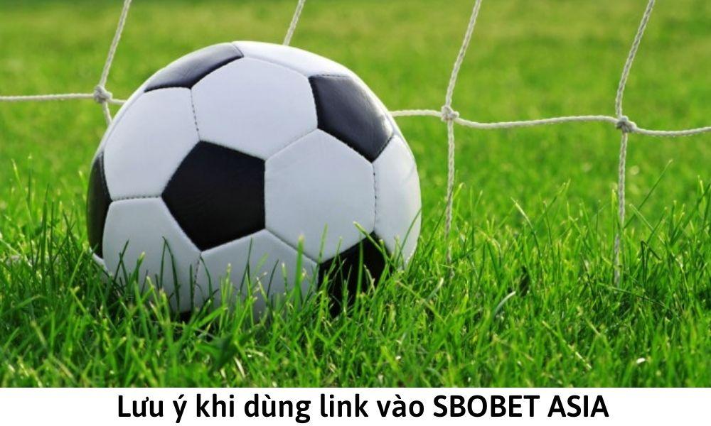 Lưu ý khi truy cập vào SBOBET Asia