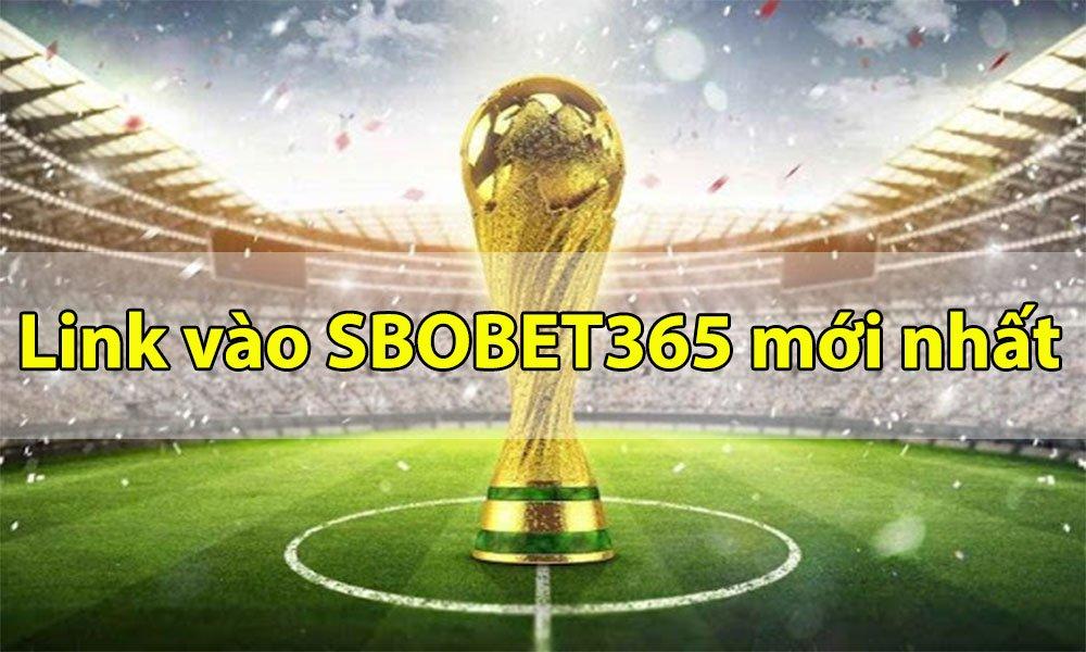 Danh sách link vào SBOBET 365 mới nhất