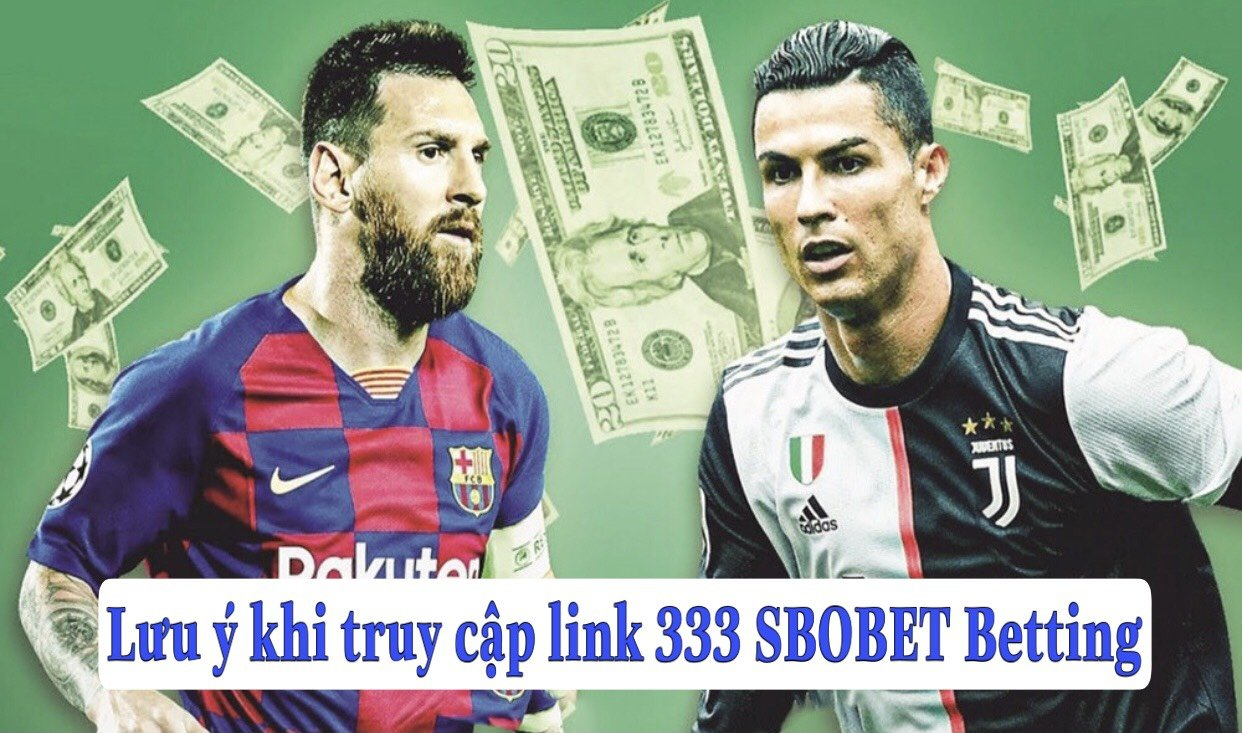 Lưu ý khi truy cập link 333 SBOBET Betting