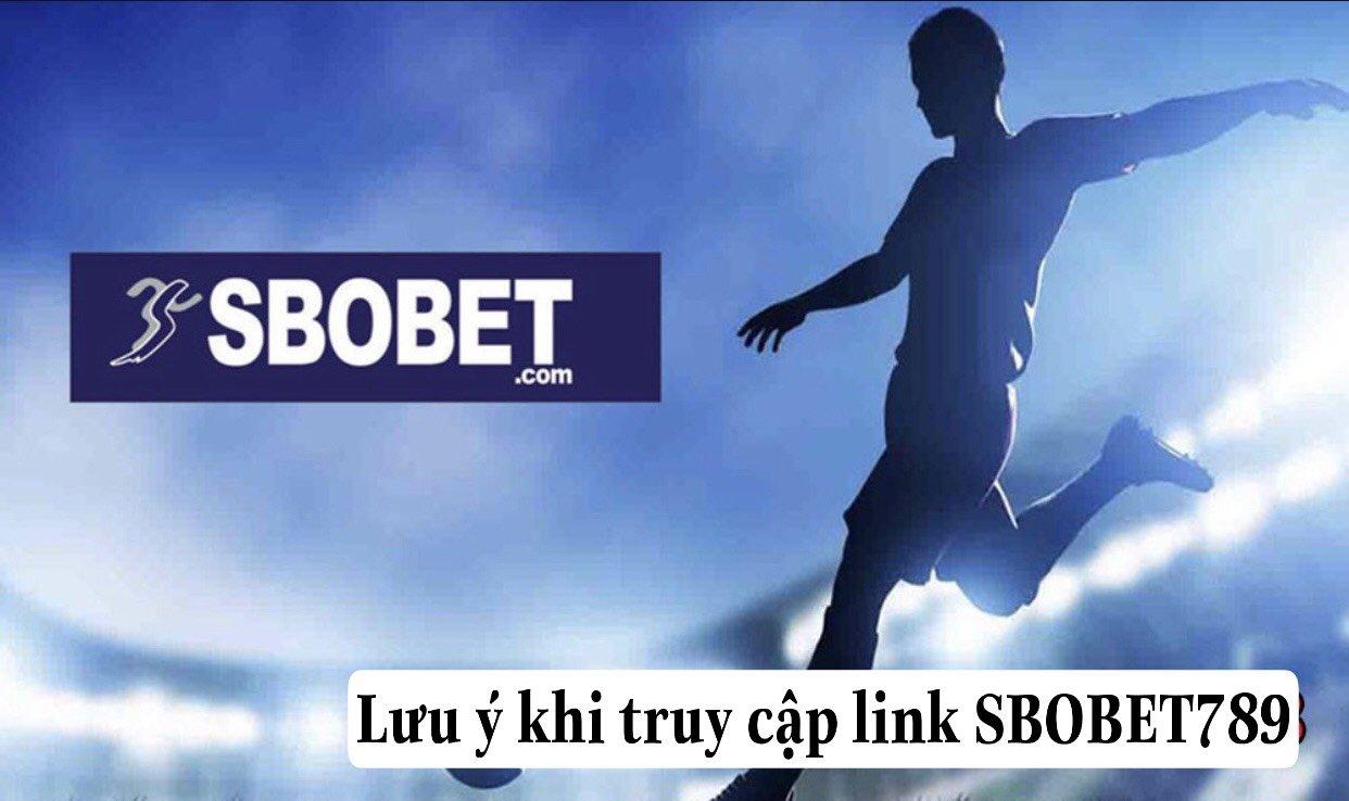 Lưu ý khi truy cập link Sbobet789