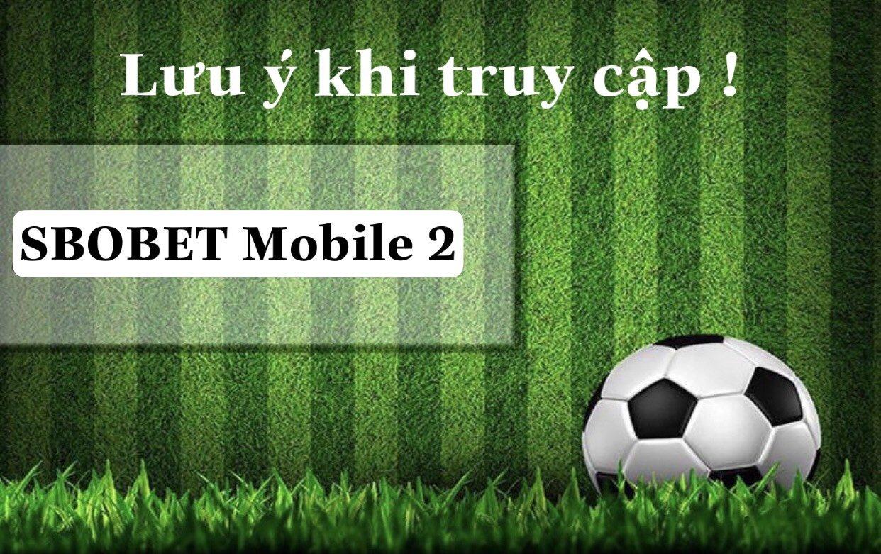 Lưu ý khi truy cập SBOBET Mobile 2