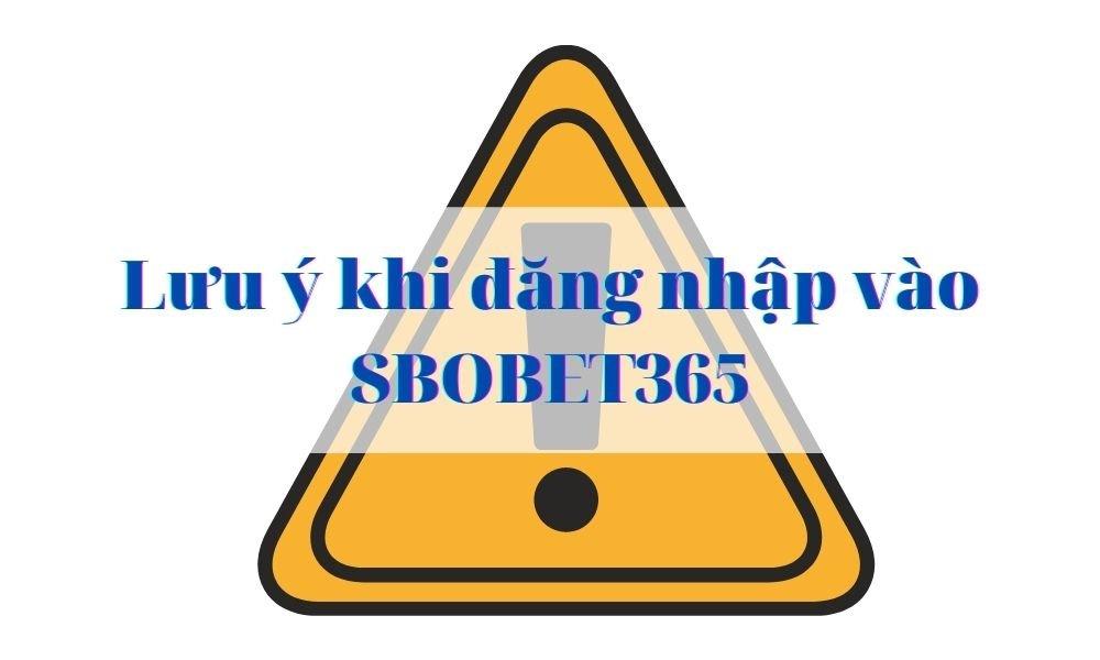 Lưu ý khi truy cập và đăng nhập link SBOBET 365