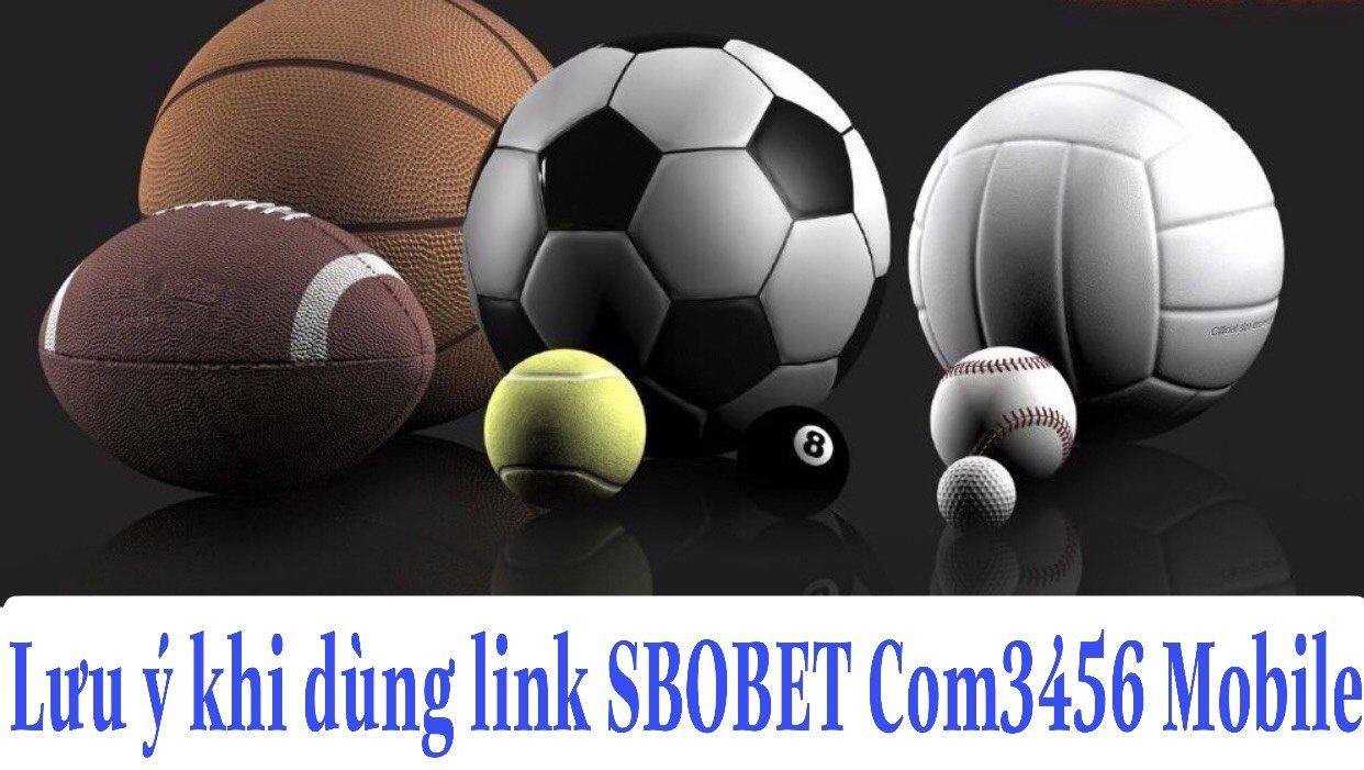 Những lưu ý khi dùng link SBOBET Com3456 Mobile