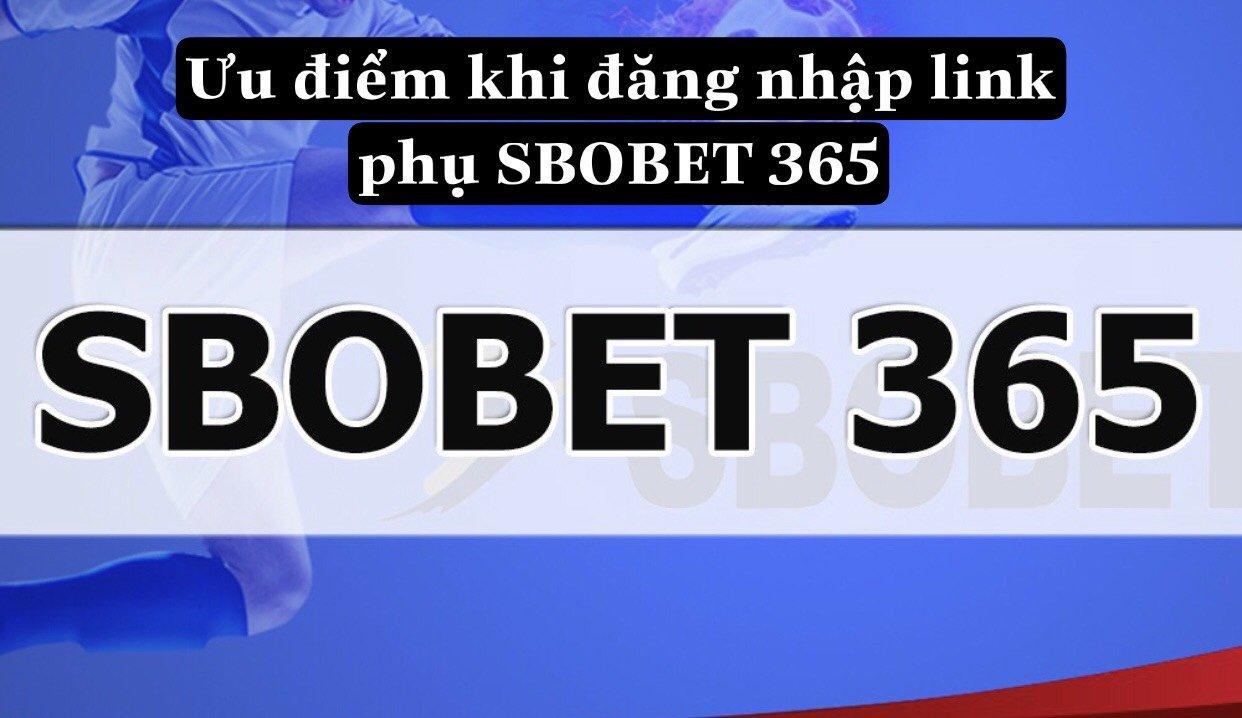 Ưu điểm khi đăng nhập link phụ SBOBET 365